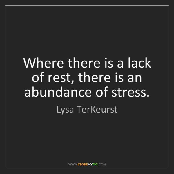 Lysa TerKeurst: Where there is a lack of rest, there is an abundance...