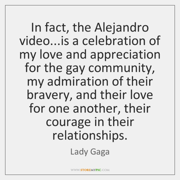 In fact, the Alejandro video...is a celebration of my love and ...