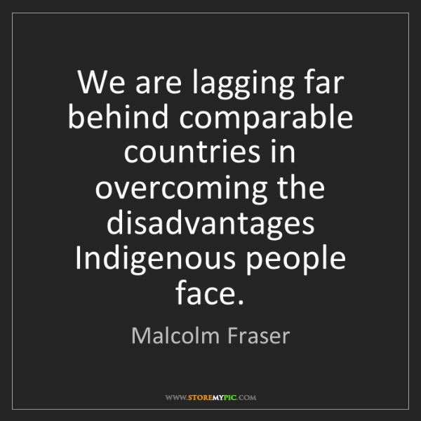 Malcolm Fraser: We are lagging far behind comparable countries in overcoming...
