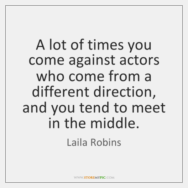 A lot of times you come against actors who come from a ...