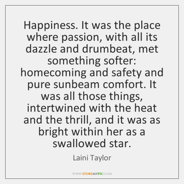 Happiness. It was the place where passion, with all its dazzle and ...