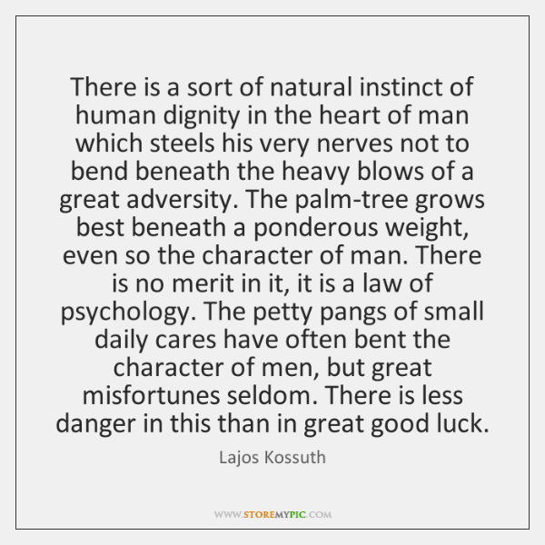 There is a sort of natural instinct of human dignity in the ...