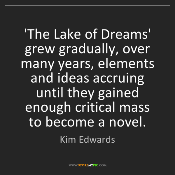 Kim Edwards: 'The Lake of Dreams' grew gradually, over many years,...