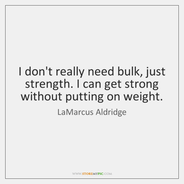 I don't really need bulk, just strength. I can get strong without ...