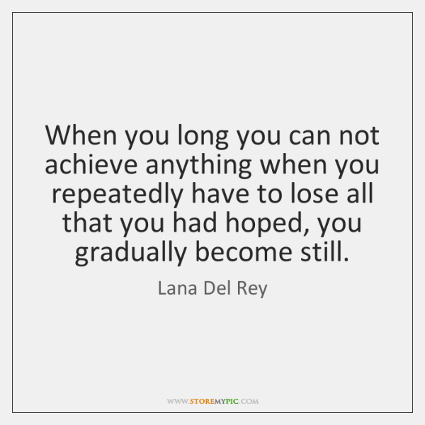 When you long you can not achieve anything when you repeatedly have ...