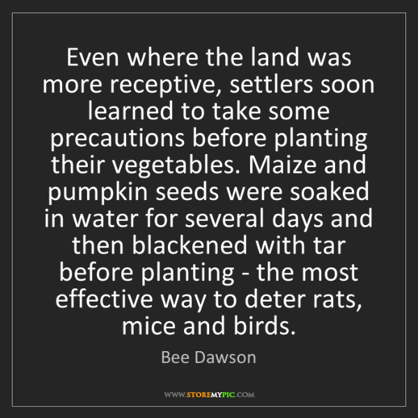 Bee Dawson: Even where the land was more receptive, settlers soon...