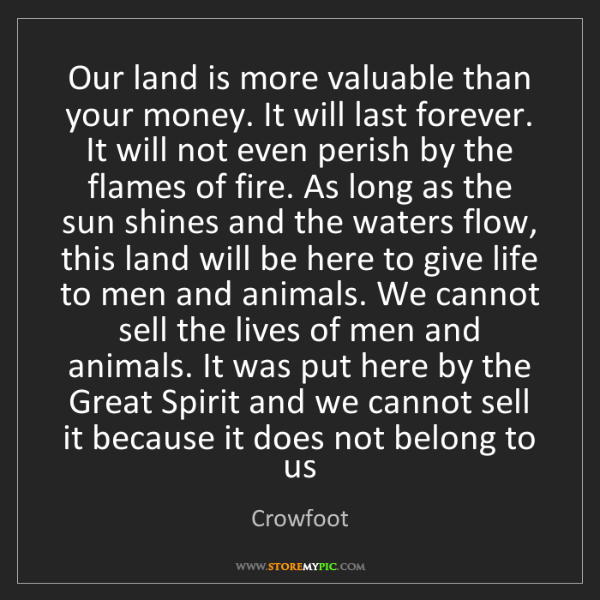 Crowfoot: Our land is more valuable than your money. It will last...