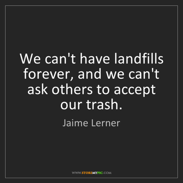 Jaime Lerner: We can't have landfills forever, and we can't ask others...