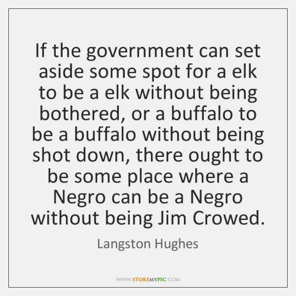 If the government can set aside some spot for a elk to ...