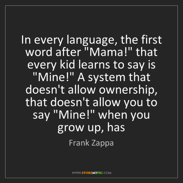 "Frank Zappa: In every language, the first word after ""Mama!"" that..."