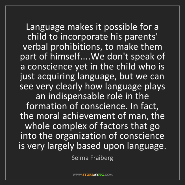 Selma Fraiberg: Language makes it possible for a child to incorporate...