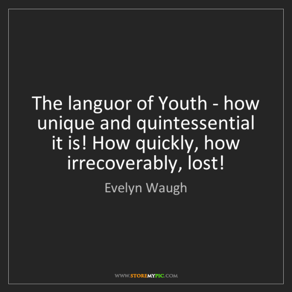 Evelyn Waugh: The languor of Youth - how unique and quintessential...