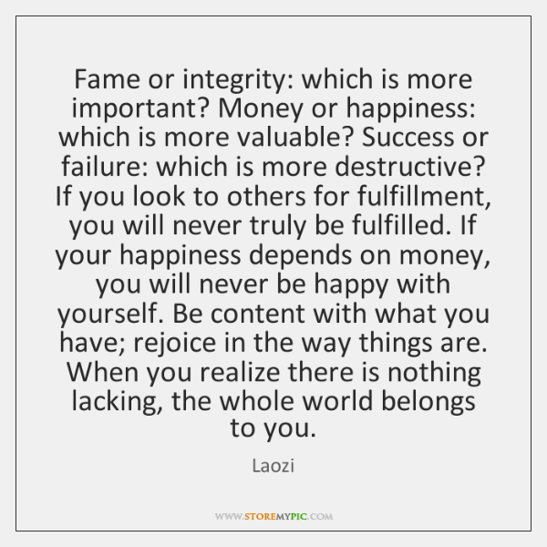 Fame or integrity: which is more important? Money or happiness: which is ...