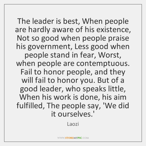 The leader is best, When people are hardly aware of his existence, ...