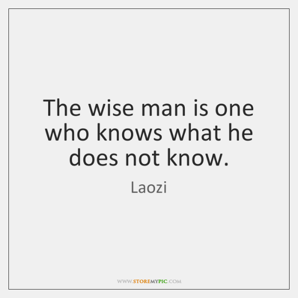 The wise man is one who knows what he does not know.