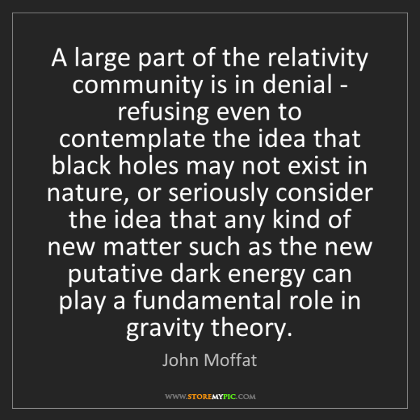 John Moffat: A large part of the relativity community is in denial...