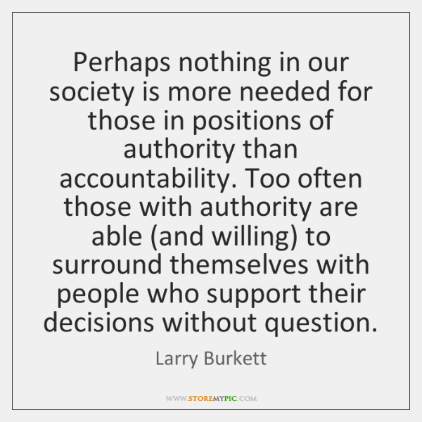 Perhaps nothing in our society is more needed for those in positions ...