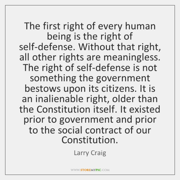 The first right of every human being is the right of self-defense. ...