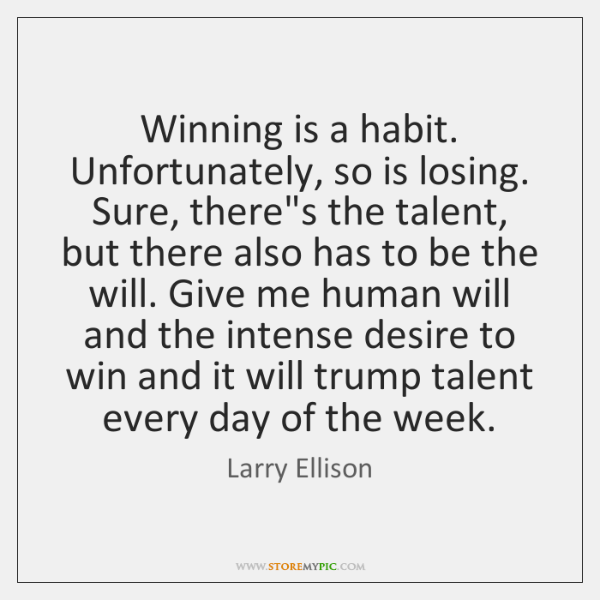 Winning is a habit. Unfortunately, so is losing. Sure, there's the talent, ...