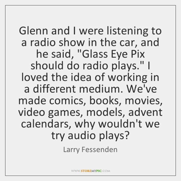 Glenn and I were listening to a radio show in the car, ...