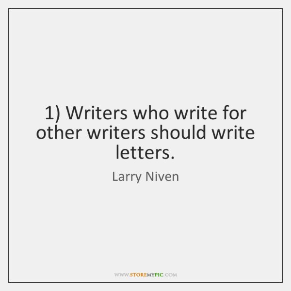 1) Writers who write for other writers should write letters.