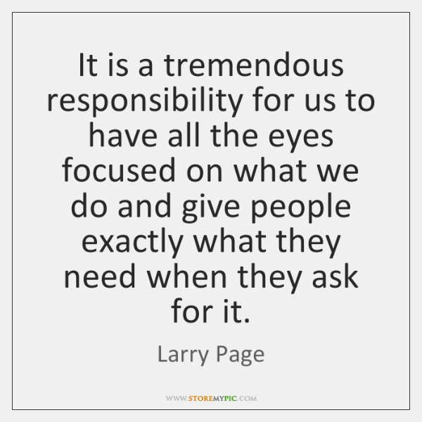 It is a tremendous responsibility for us to have all the eyes ...