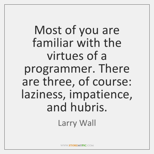Most of you are familiar with the virtues of a programmer. There ...