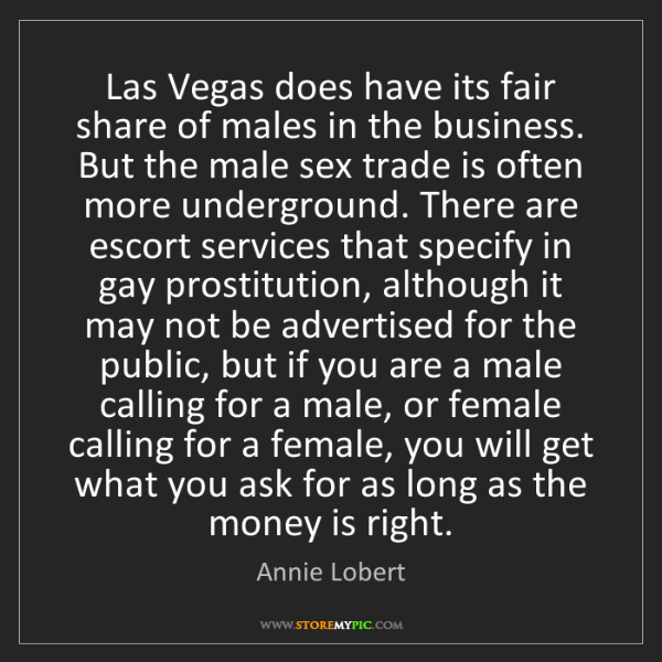 Annie Lobert: Las Vegas does have its fair share of males in the business....