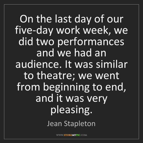 Jean Stapleton: On the last day of our five-day work week, we did two...