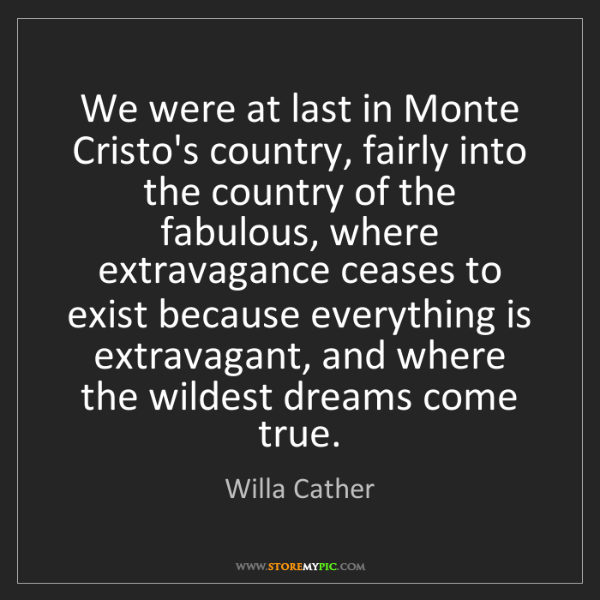 Willa Cather: We were at last in Monte Cristo's country, fairly into...