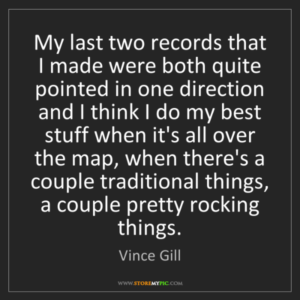 Vince Gill: My last two records that I made were both quite pointed...