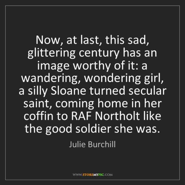 Julie Burchill: Now, at last, this sad, glittering century has an image...