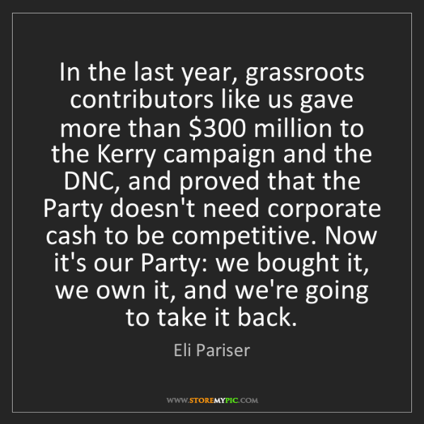 Eli Pariser: In the last year, grassroots contributors like us gave...