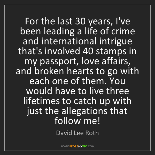 David Lee Roth: For the last 30 years, I've been leading a life of crime...