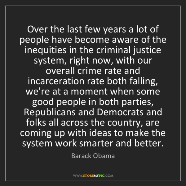 Barack Obama: Over the last few years a lot of people have become aware...