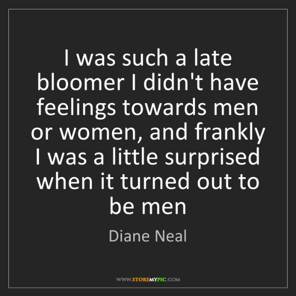Diane Neal: I was such a late bloomer I didn't have feelings towards...
