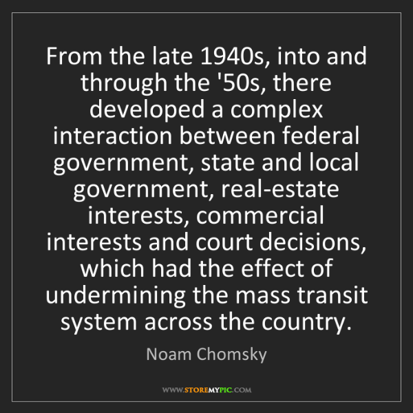 Noam Chomsky: From the late 1940s, into and through the '50s, there...