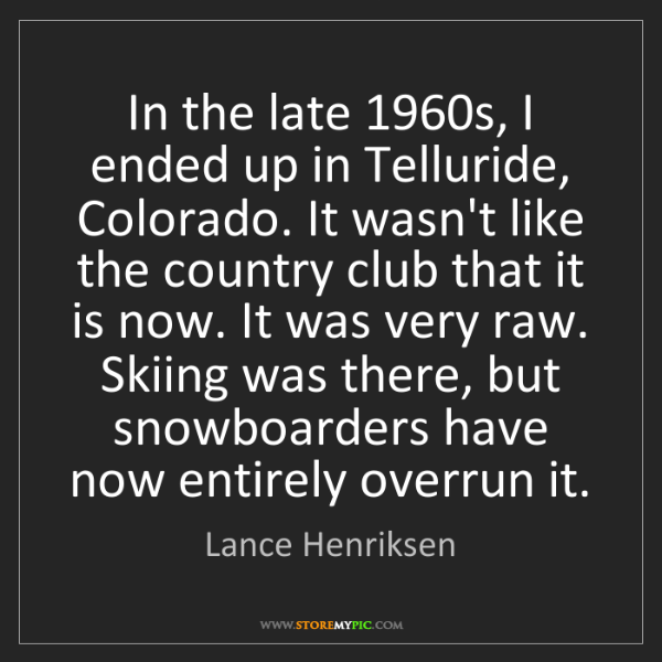Lance Henriksen: In the late 1960s, I ended up in Telluride, Colorado....