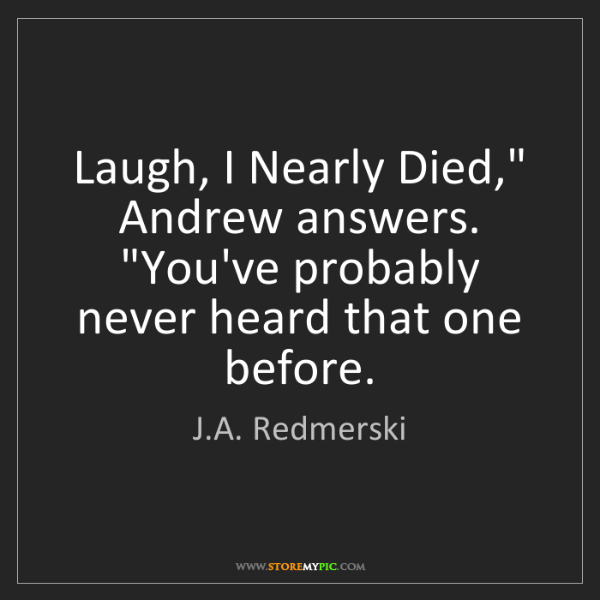 """J.A. Redmerski: Laugh, I Nearly Died,"""" Andrew answers. """"You've probably..."""