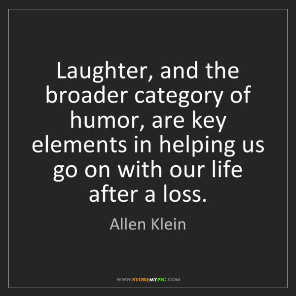Allen Klein: Laughter, and the broader category of humor, are key...