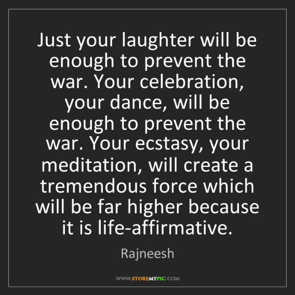 Rajneesh: Just your laughter will be enough to prevent the war....