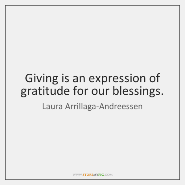 Giving is an expression of gratitude for our blessings.