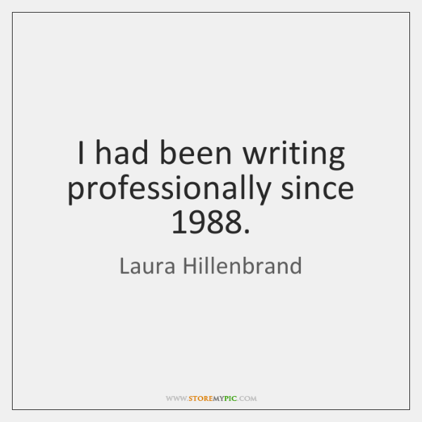 I had been writing professionally since 1988.