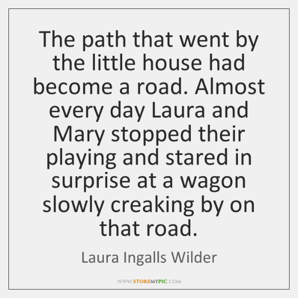 The path that went by the little house had become a road. ...