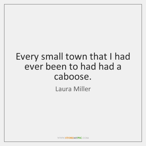 Every small town that I had ever been to had had a ...