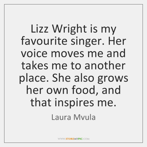 Lizz Wright is my favourite singer. Her voice moves me and takes ...