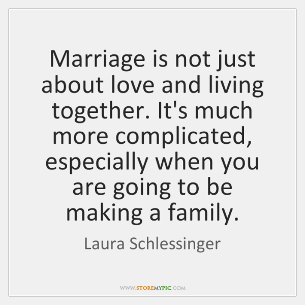 Marriage is not just about love and living together. It's much more ...