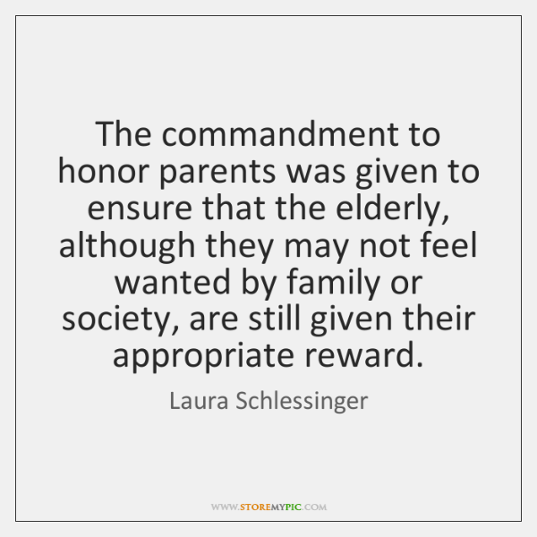 The commandment to honor parents was given to ensure that the elderly, ...