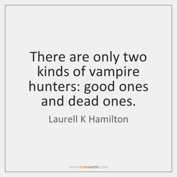 There are only two kinds of vampire hunters: good ones and dead ...