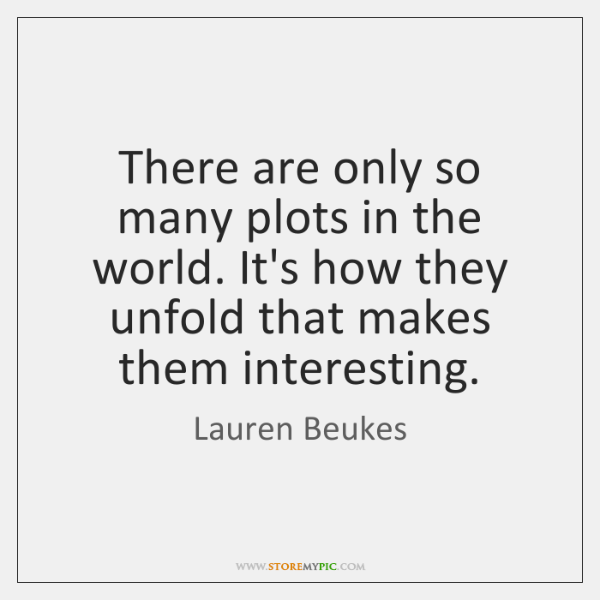 There are only so many plots in the world. It's how they ...